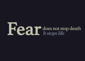 Fear stops life