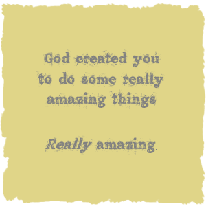 God-created-you-to-do-some-really-amazing-things