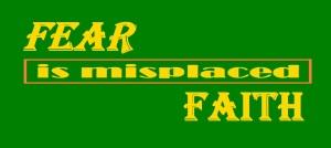fear-is-misplaced-faith