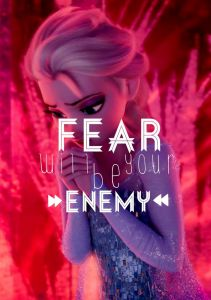 Fear will be your enemy