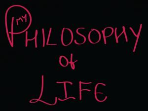 My-Philosophy-Of-Life